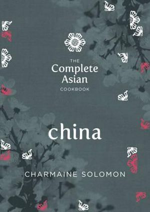 The Complete Asian Cookbook - China : Complete Asian Cookbook - Charmaine Solomon
