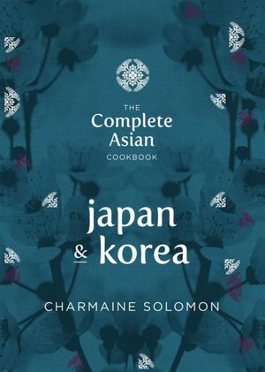 The Complete Asian Cookbook - Japan and Korea - Charmaine Solomon