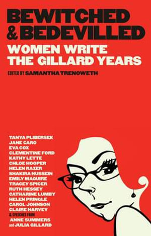 Bewitched and Bedevilled : Women Write the Gillard Years - Samantha Trenoweth