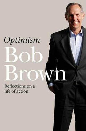 Optimism : Reflections on a Life of Action - Bob Brown