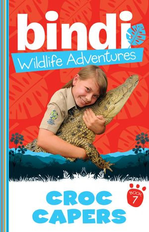 Bindi Wildlife Adventures 7 : Croc Capers - Bindi Irwin