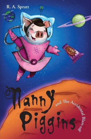 Nanny Piggins and the Accidental Blast-off : Nanny Piggins Series - R. A. Spratt