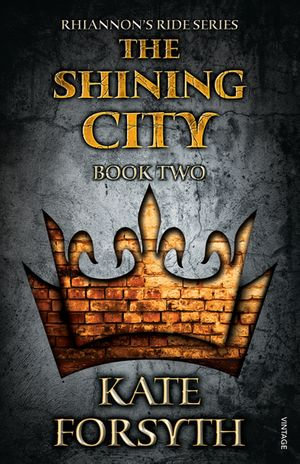 Rhiannon's Ride 2 : The Shining City - Kate Forsyth