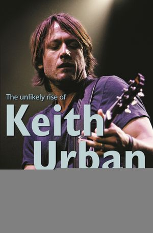 Fortunate Son : The Unlikely Rise Of Keith Urban - Jeff Apter