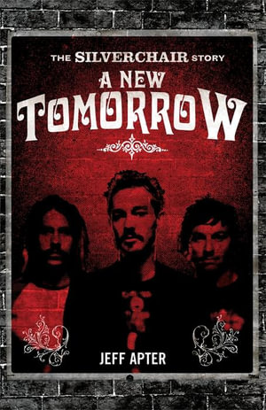 A New Tomorrow : The Silverchair Story - Jeff Apter