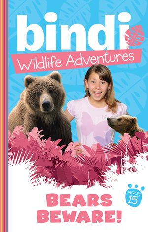Bindi Wildlife Adventures 15 : Bears Beware! - Bindi Irwin