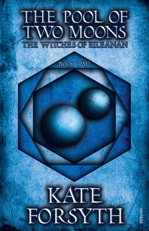 The Pool of Two Moons : Book 2, The Witches of Eileanan - Kate Forsyth
