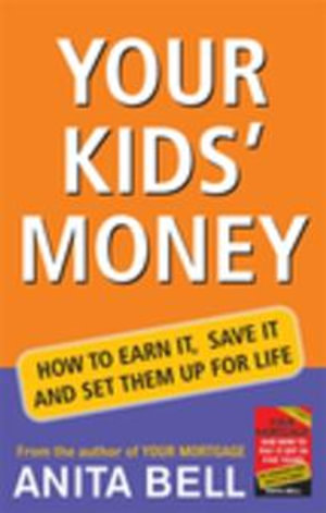 Your Kid's Money : How to Earn it, Save it and Set Them up for Life - Anita Bell
