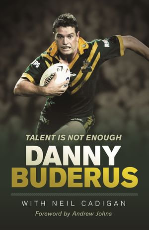 Talent Is Not Enough : Talent Is Not Enough - Danny Buderus