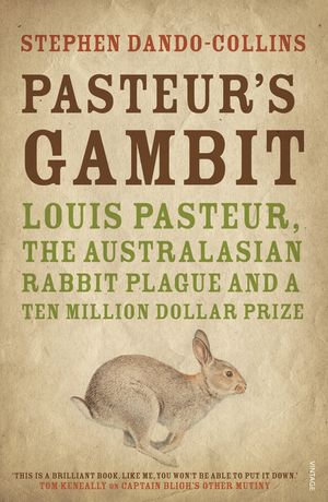 Pasteur's Gambit : Louis Pasteur, the Australasian Rabbit Plague and a Ten Million Dollar Prize - Stephen Dando-Collins