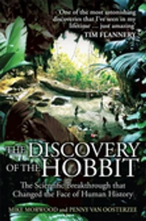 The Discovery of the Hobbit : The Scientific Breakthrough That Changed the Face of Human History - Mike Morwood