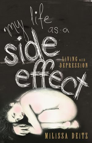 My Life as a Side Effect : Living with Depression - Milissa Deitz