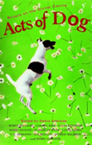 Acts of Dog - Debra Adelaide