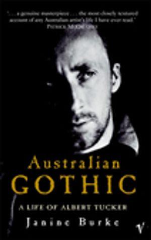 Australian Gothic : A Life of Albert Tucker - Janine Burke