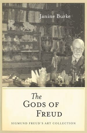 The Gods of Freud : Sigmund Freud's art collection - Janine Burke