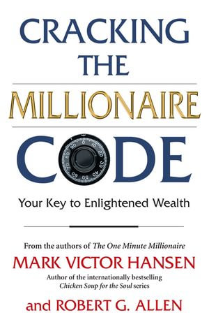 Cracking the Millionaire Code : Your Key to Enlightened Wealth - Mark Victor Hansen