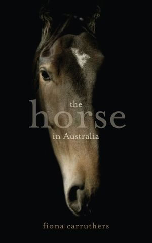 The Horse in Australia - Fiona Carruthers