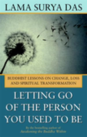 Letting Go of the Person You Used to Be : Buddhist Lessons on Change, Loss and Spiritual Transformation - Lama Suyra Das