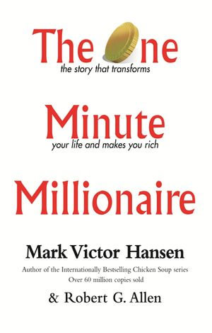 The One Minute Millionaire : The Story That Transforms Your Life and Makes You Rich - Mark Victor Hansen