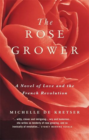 The Rose Grower - Michelle de Kretser
