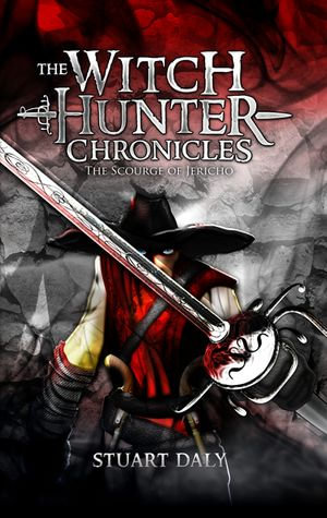 The Witch Hunter Chronicles 1 : The Scourge Of Jericho - Stuart Daly