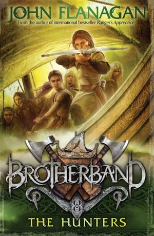 The Hunters - Order Now For Your Chance to Win!*  : Brotherband Series : Book 3 - John Flanagan