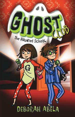 Ghost Club 2 : The Haunted School - Deborah Abela