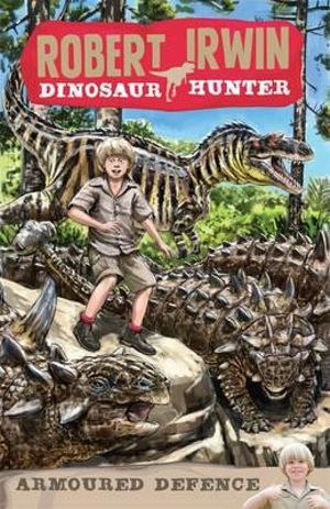 Armoured Defence : Robert Irwin, Dinosaur Hunter Series : Book 3 - Robert Irwin
