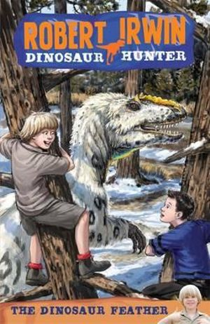 The Dinosaur Feather : Robert Irwin, Dinosaur Hunter Series : Book 4 - Robert Irwin