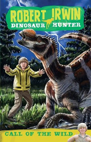 Call of the Wild : Robert Irwin, Dinosaur Hunter Series : Book 5 - Robert Irwin