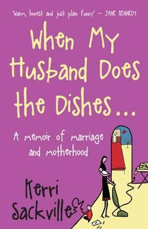 When My Husband Does the Dishes : A Memoir of Marriage and Motherhood - Kerri Sackville