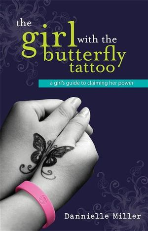 The Girl With The Butterfly Tattoo : A Girl's Guide to Claiming Her Power - Dannielle Miller