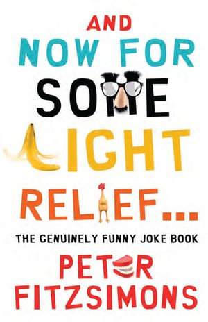 And Now For Some Light Relief...The Genuinely Funny Joke Book - Peter Fitzsimons