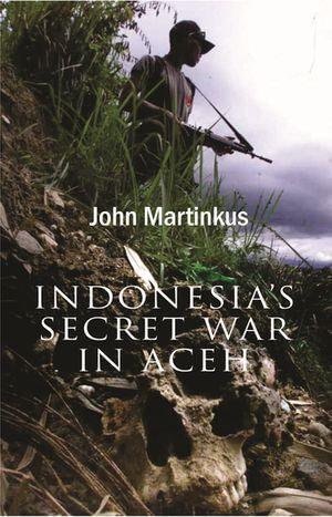Indonesia's Secret War in Aceh - John Martinkus