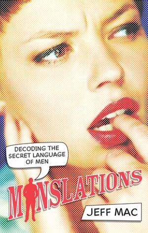 Manslations : Decoding the Secret Language of Men - Jeff Mac