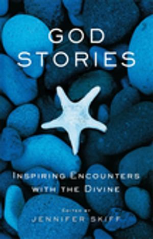 God Stories : Inspiring Encounters with the Divine - Jennifer Skiff
