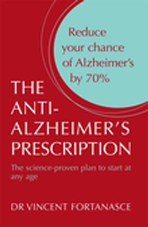 The Anti- Alzheimer's Prescription : The Science-Proven Plan to Start at Any Age - Vincent Fortanasce
