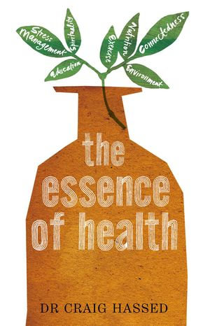 The Essence of Health : The Seven Pillars of Wellbeing - Craig Hassed