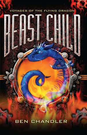 Voyages of the Flying Dragon 2 : Beast Child - Ben Chandler