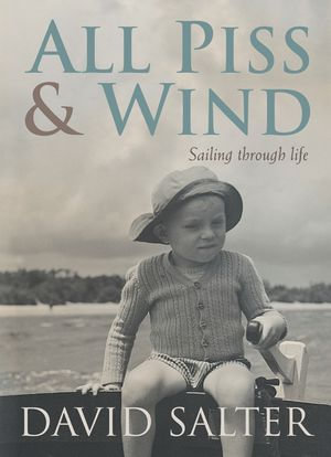 All Piss & Wind : Sailing Through Life - David Salter