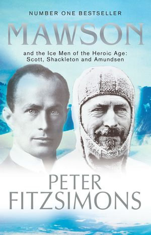 Mawson : And the Ice Men of the Heroic Age: Scott, Shackleton and Amundsen. - Peter FitzSimons