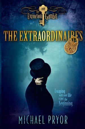 The Extraordinaires 1 : The Extinction Gambit - Michael Pryor