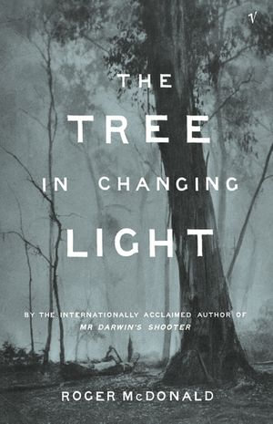 The Tree In Changing Light - Roger McDonald