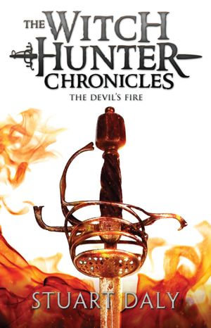 The Witch Hunter Chronicles 3 : The Devil's Fire - Stuart Daly
