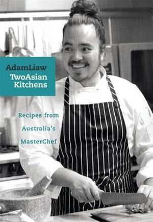 Two Asian Kitchens : Recipes from Australia's MasterChef - Adam Liaw