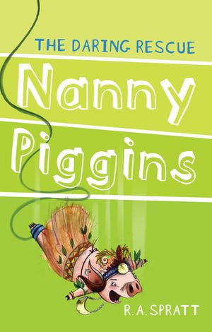 Nanny Piggins and the Daring Rescue : Nanny Piggins Series : Book 7 - R. A. Spratt