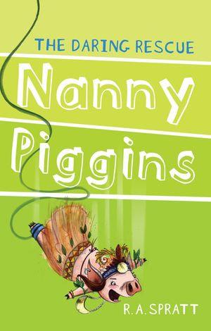 Nanny Piggins and the Daring Rescue : Nanny Piggins Series : Book 7 - R. A. Spratt