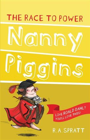 Nanny Piggins and the Race to Power - R.A. Spratt