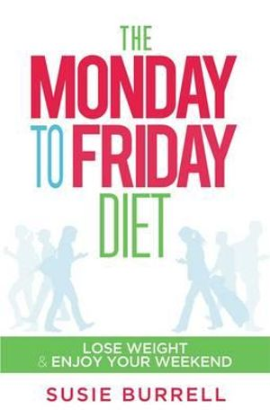 The Monday to Friday Diet : Monday to Friday Diet - Susie Burrell