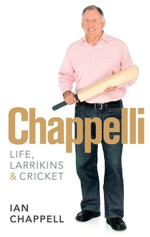 Chappelli : Life and Larrikins - Ian Chappell